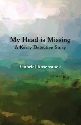 My Head Is Missing by Gabriel Rosenstock