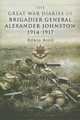 Great War Diaries of Brigadier Alexander Johnston book
