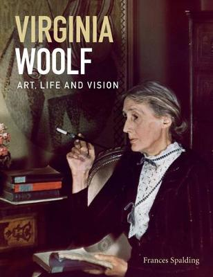 Virginia Woolf: Art, Life & Vision by Frances Spalding