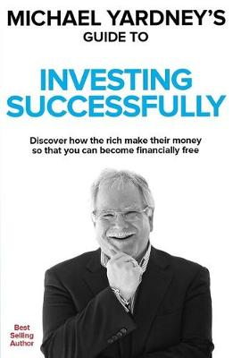 Michael Yardney's Guide to Investing Successfully by Michael Yardney