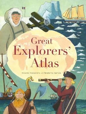 Great Explorers Atlas by Riccardo Francaviglia