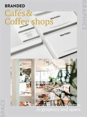 BrandLife: Cafes & Coffeehouses: Integrated brand systems in graphics and space by Victionary