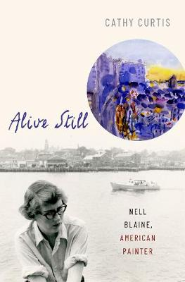 Alive Still: Nell Blaine, American Painter book