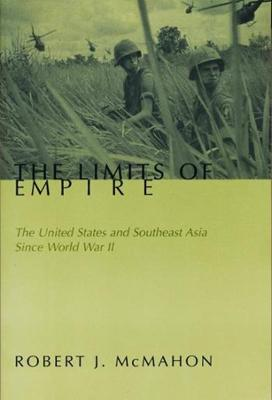 The Limits of Empire: The United States and Southeast Asia Since World War II by Robert McMahon