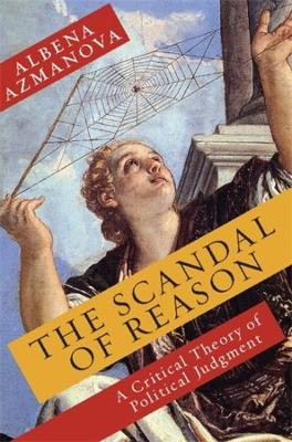 The Scandal of Reason: A Critical Theory of Political Judgment book