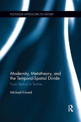 Modernity, Metatheory, and the Temporal-Spatial Divide: From Mythos to Techne book