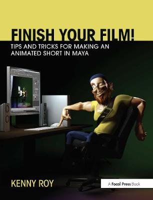 Finish Your Film! Tips and Tricks for Making an Animated Short in Maya by Kenny Roy