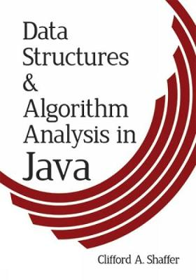 Data Structures and Algorithm Analysis in Java, Thi by Clifford A. Shaffer