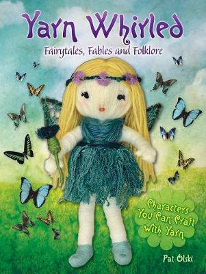 Yarn Whirled: Fairytales, Fables and Folklore by Pat Olski