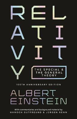 Relativity: The Special and the General Theory - 100th Anniversary Edition by Albert Einstein