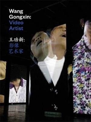 Wang Gongxin: Video Artist by Claire Roberts
