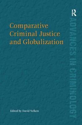 Comparative Criminal Justice and Globalization by David Nelken