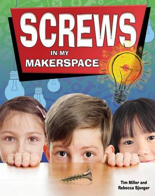 Screws in My Makerspace - Simple Machines in My Makerspace by Miller Tim