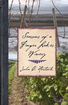 Seasons of a Finger Lakes Winery by John C. Hartsock
