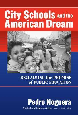 City Schools and the American Dream by Pedro Noguera