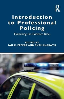 Introduction to Professional Policing: Examining the Evidence Base by Ian K. Pepper