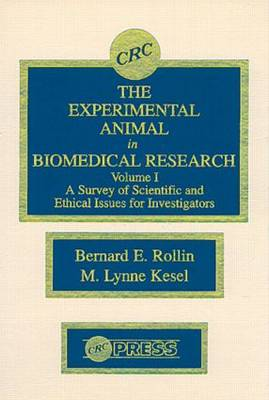 The Experimental Animal in Biomedical Research: A Survey of Scientific and Ethical Issues for Investigators, Volume I by Bernard E. Rollin