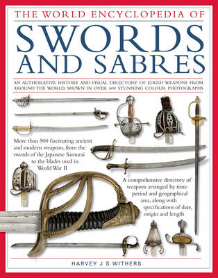 The World Encyclopedia of Swords and Sabres by Harvey J. S. Withers