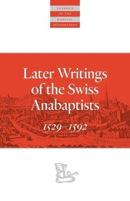 Later Writings of the Swiss Anabaptists: 1529-1608 by C. Arnold Snyder