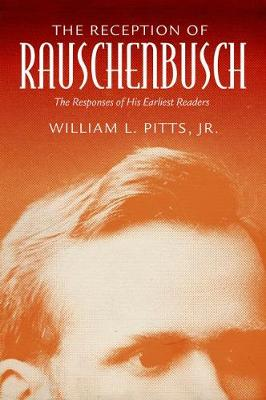 The Reception of Rauschenbusch: The Responses of His Earliest Readers by Jr. Pitts