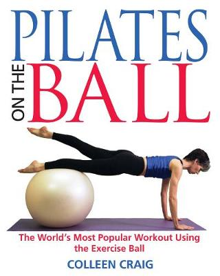 Pilates on the Ball by Colleen Craig