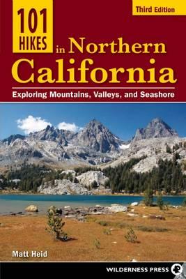 101 Hikes in Northern California by Matt Heid