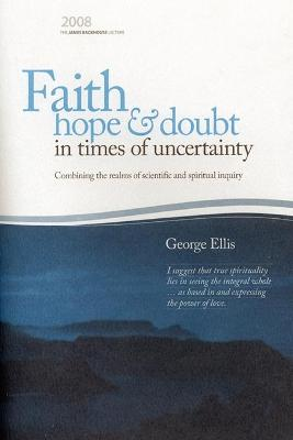 Faith, Hope & Doubt in Times of Uncertainty by George Ellis