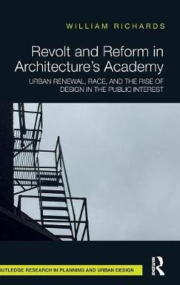 Revolt and Reform in Architecture's Academy: Urban Renewal, Race, and the Rise of Design in the Public Interest book