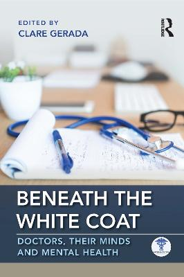 Beneath the White Coat: Doctors, Their Minds and Mental Health by Clare Gerada