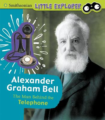 Alexander Graham Bell: The Man Behind the Telephone by Sally Lee