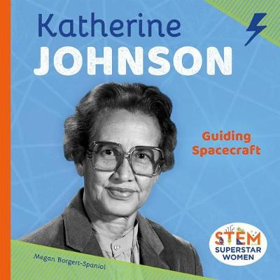 Katherine Johnson: Guiding Spacecraft by Megan Borgert-Spaniol