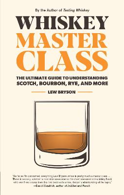 Whiskey Master Class: The Ultimate Guide to Understanding Scotch, Bourbon, Rye, and More by Lew Bryson