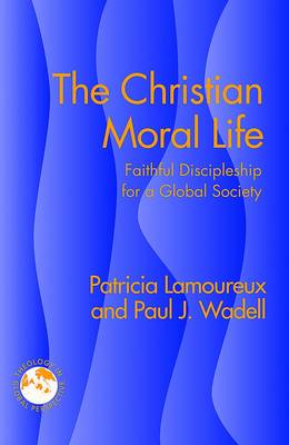 The Christian Moral Life by Patricia Lamoureux