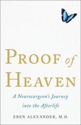 Proof of Heaven by Dr. Eben Alexander