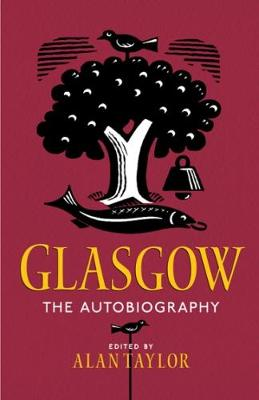 Glasgow: The Autobiography by Alan Taylor