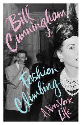 Fashion Climbing: A New York Life by Bill Cunningham