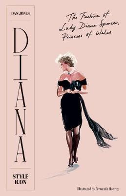 Diana: Style Icon: A Celebration of the fashion of Lady Diana Spencer, Princess of Wales by Dan Jones