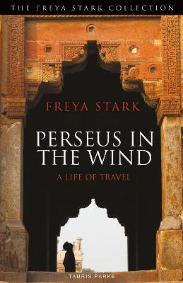 Perseus in the Wind: A Life of Travel by Freya Stark
