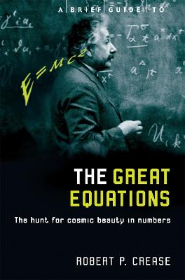 A Brief Guide to the Great Equations by Robert Crease