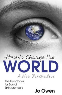 How to Change the World: The Handbook for Social Entrepreneurs by Jo Owen