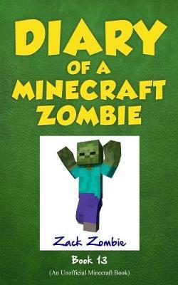 Diary of a Minecraft Zombie, Book 13 by Zack Zombie