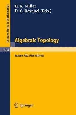 Algebraic Topology. Seattle 1985 by Haynes R. Miller