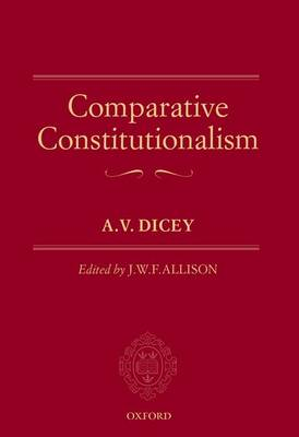 Comparative Constitutionalism by A V Dicey