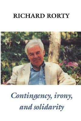 Contingency, Irony, and Solidarity by Richard Rorty