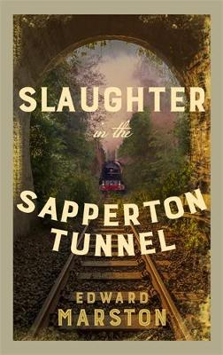 Slaughter in the Sapperton Tunnel: The bestselling Victorian mystery series by Edward Marston