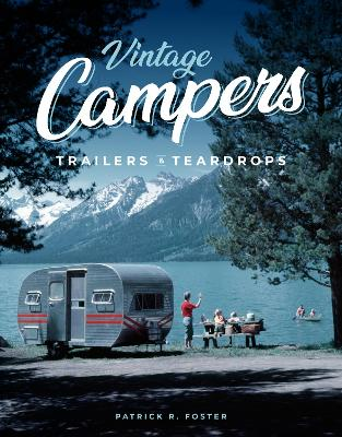 Vintage Campers, Trailers & Teardrops by Patrick R. Foster
