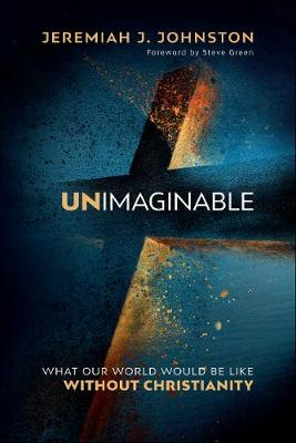Unimaginable by Dr. Jeremiah J. Johnston