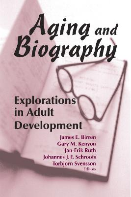 Aging and Biography by James E. Birren
