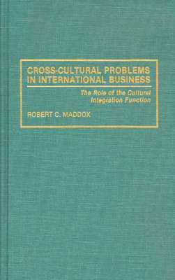 Cross-Cultural Problems in International Business by Robert C. Maddox