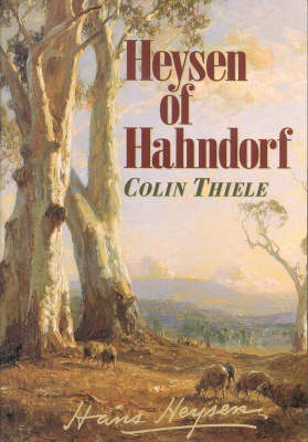 Heysen of Hahndorf by Colin Thiele